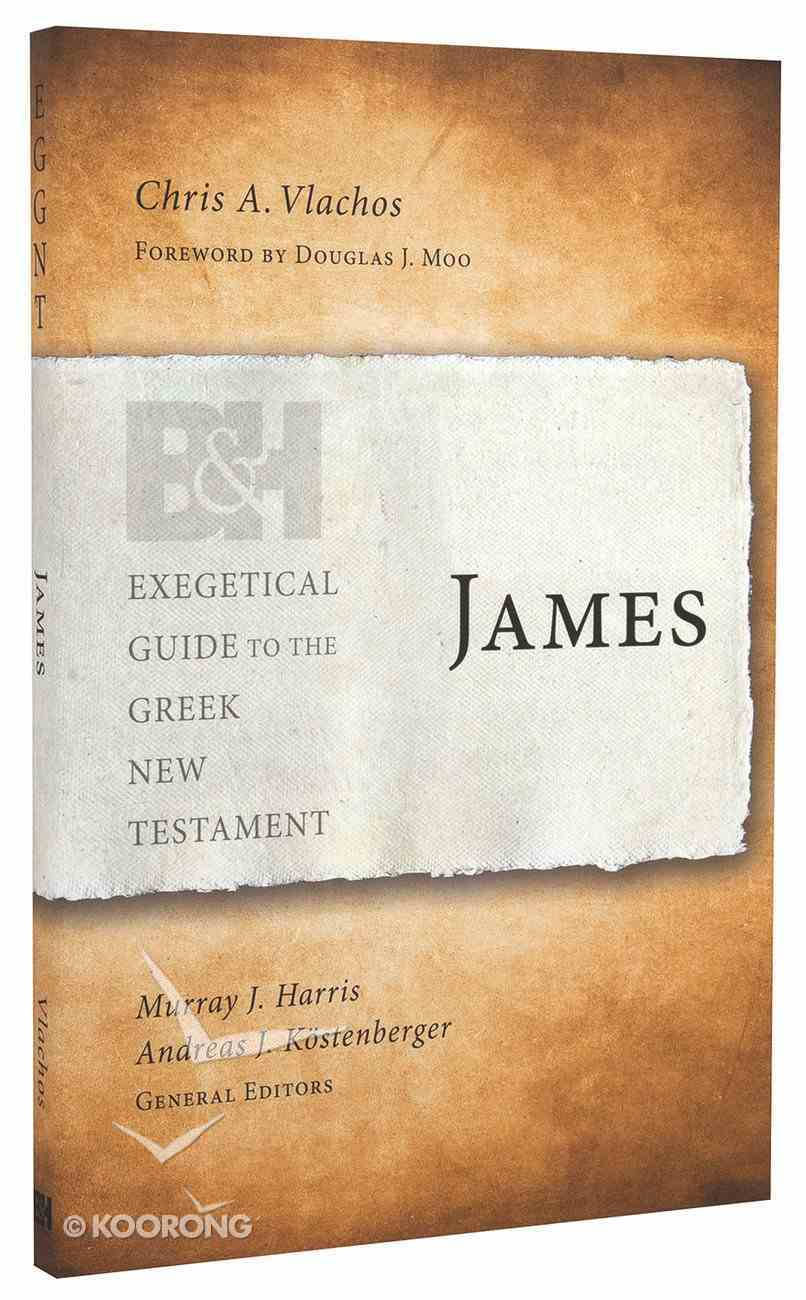 James (Exegetical Guide To The Greek New Testament Series) Paperback