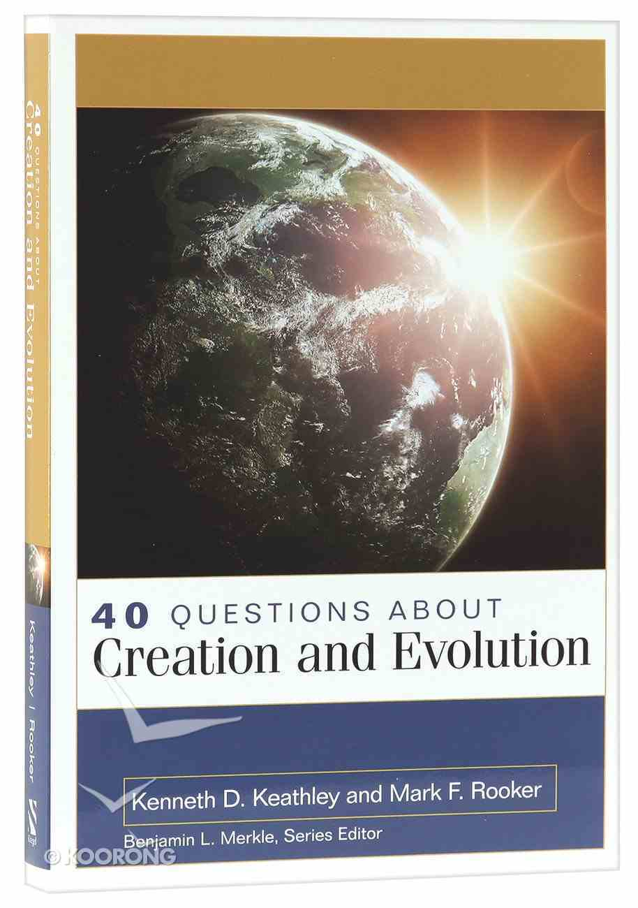 40 Questions About Creation and Evolution (40 Questions Series) Paperback