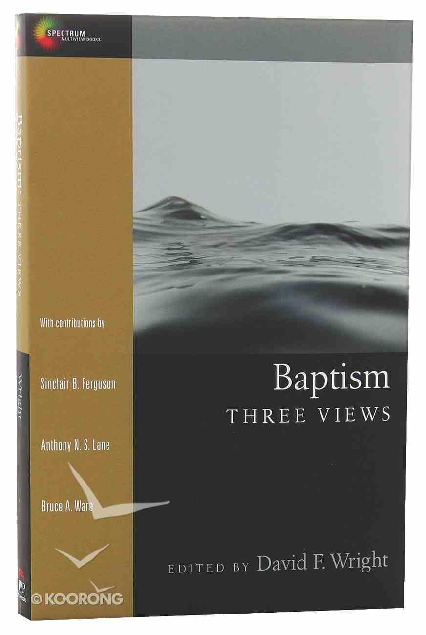 Baptism: Three Views (Spectrum Multiview Series) Paperback