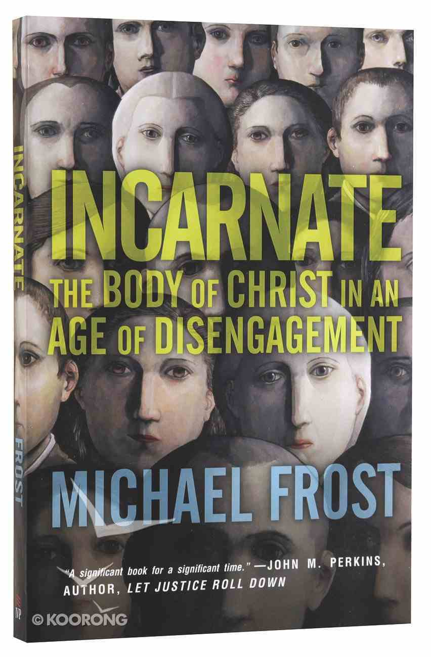Incarnate: The Body of Christ in An Age of Disengagement Paperback