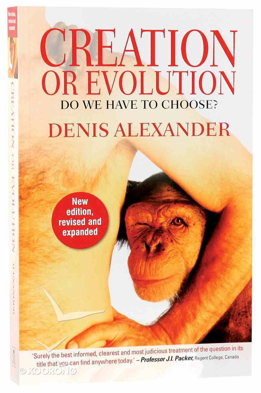 Creation Or Evolution: Do We Have to Choose? (New Edition, And Expanded 2014) Paperback