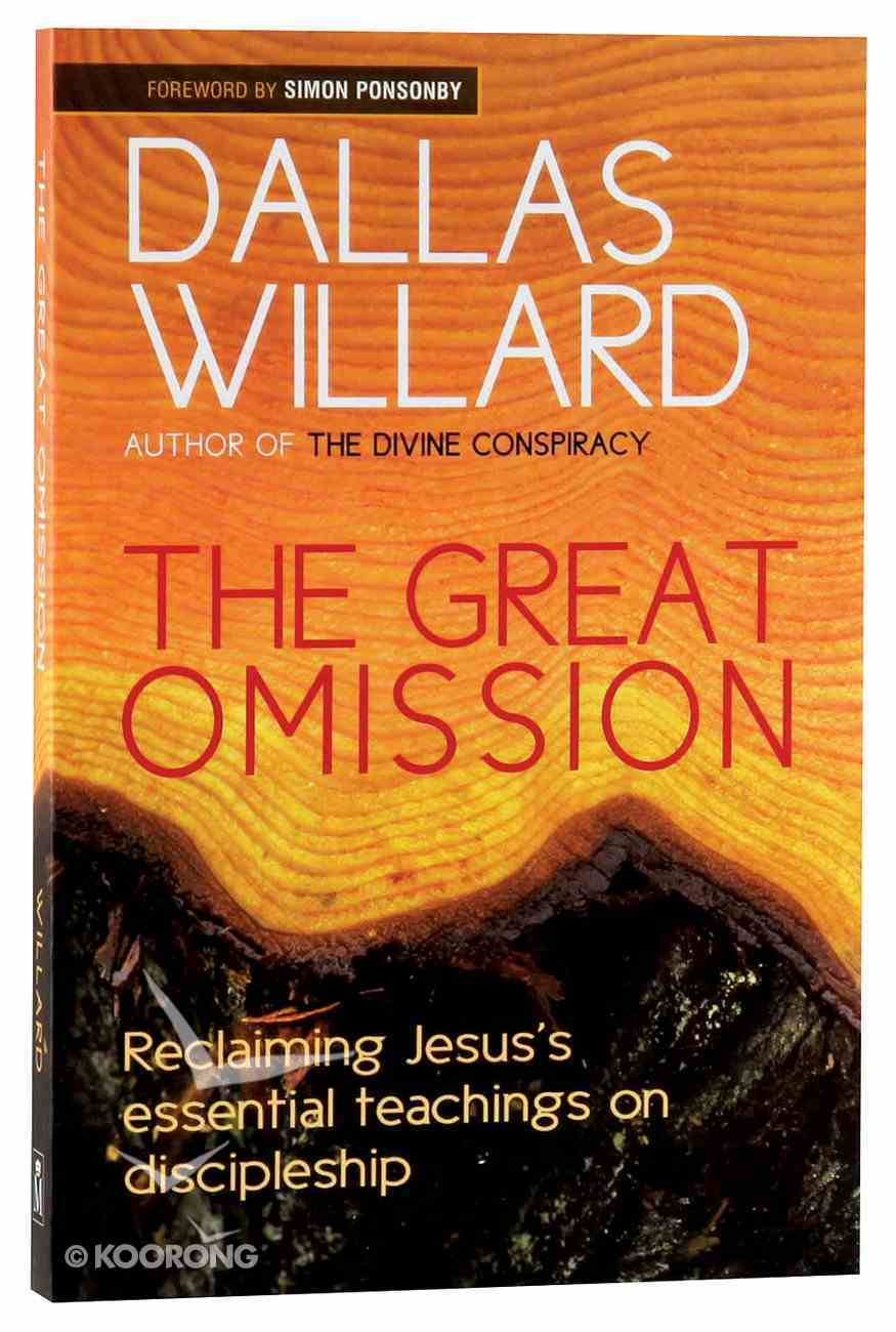 The Great Omission: Jesus' Essential Teachings on Discipleship Paperback