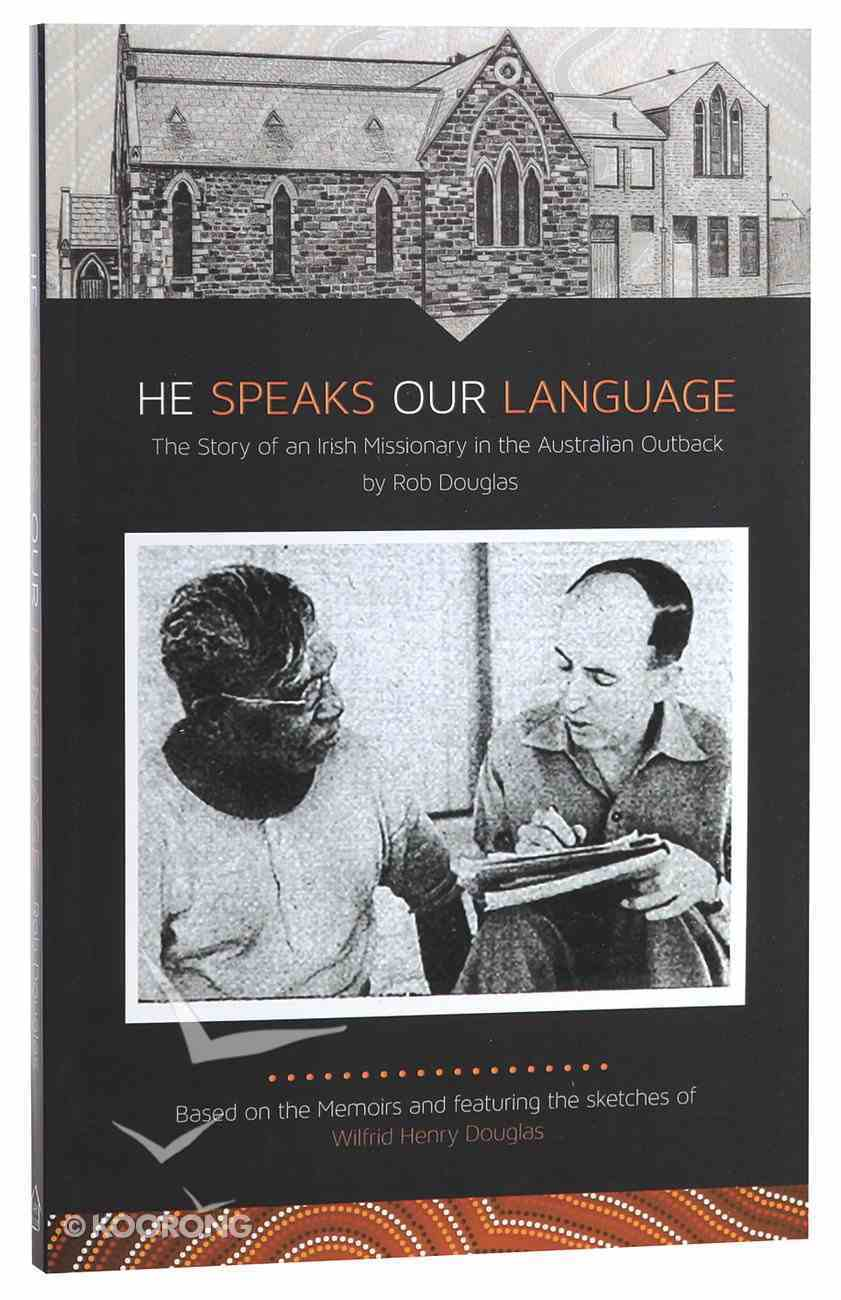 He Speaks Our Language: The Story of An Irish Missionary in the Australian Outback Paperback