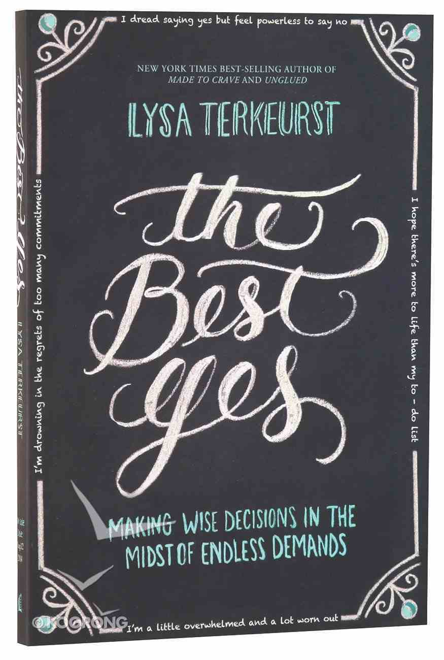 The Best Yes: Making Wise Decisions in the Midst of Endless Demands Paperback