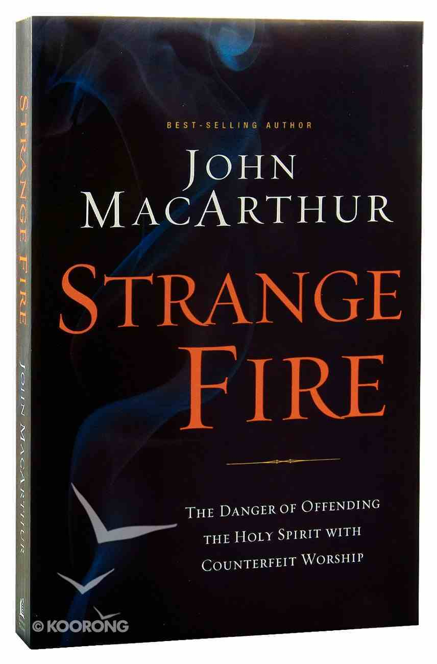 Strange Fire: The Danger of Offending the Holy Spirit With Counterfeit Worship Paperback