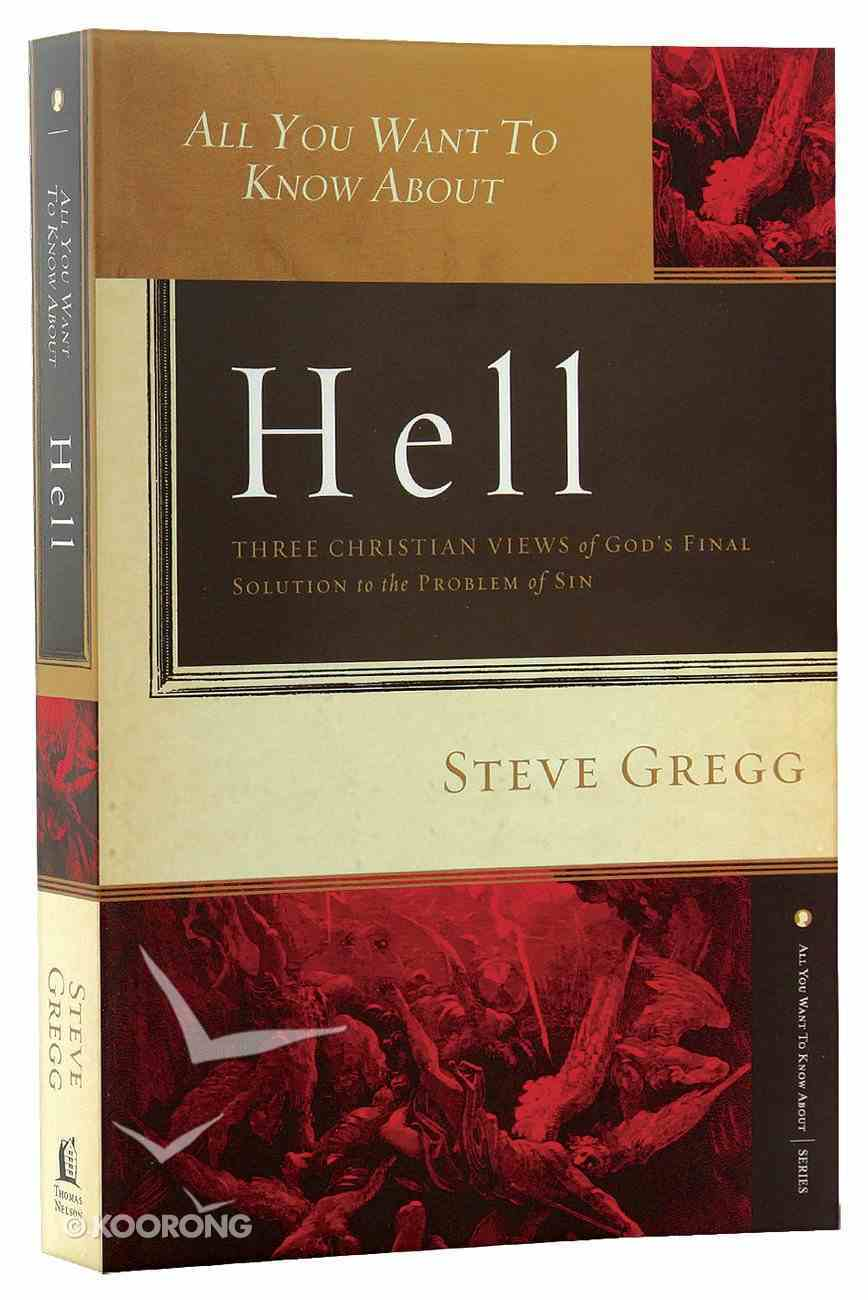 All You Want to Know Abouth Hell: Three Christian Views of God's Final Solution Paperback