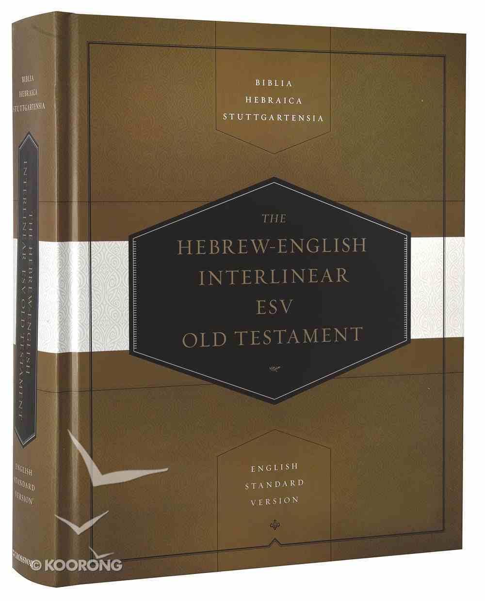 Hebrew-English Interlinear ESV Old Testament: Biblia Hebraica Stuttgartensia and English Standard Version (ESV) (Bhs) Hardback