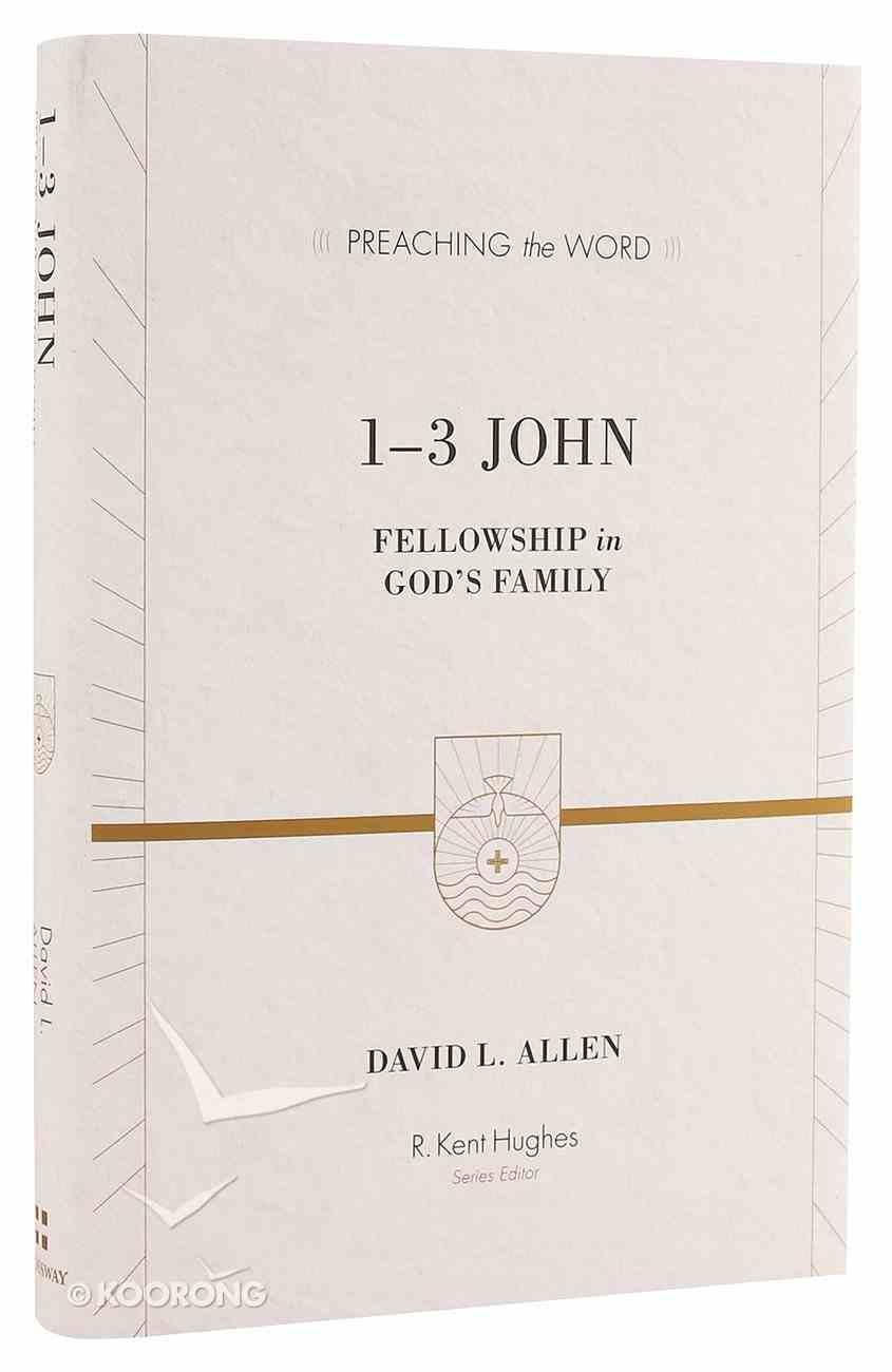 1-3 John: Fellowship in God's Family (Preaching The Word Series) Hardback