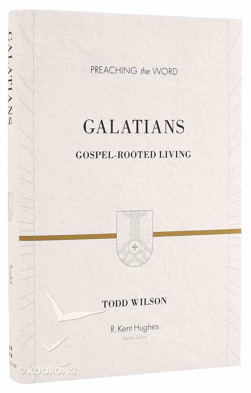 Galatians - Gospel-Rooted Living (Preaching The Word Series) Hardback