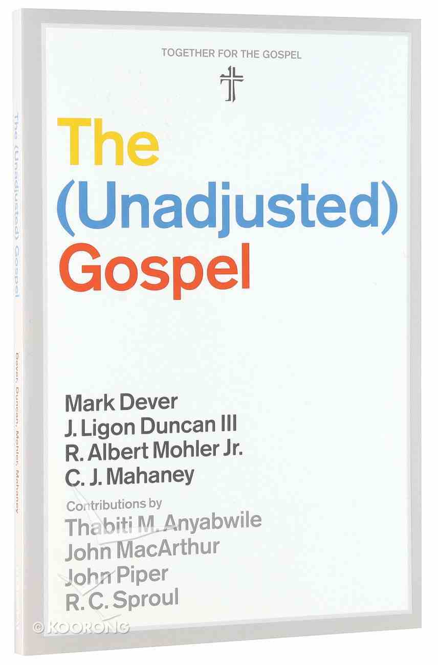 The Unadjusted Gospel (Together For The Gospel Series) Paperback