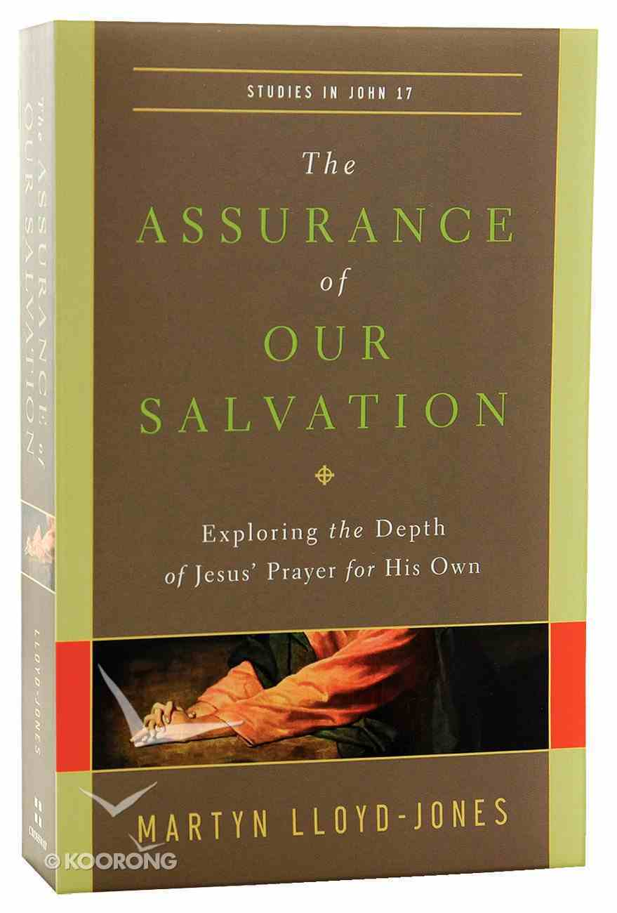 The Assurance of Our Salvation: Exploring the Depth of Jesus' Prayer For His Own Paperback