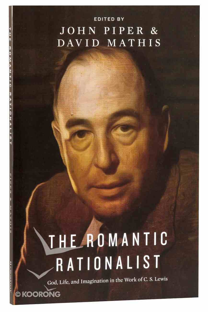 The Romantic Rationalist: God, Life and Imagination in the Work of C S Lewis Paperback
