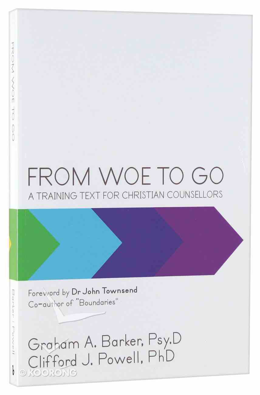 From Woe to Go! a Training Text For Christian Counsellors Paperback
