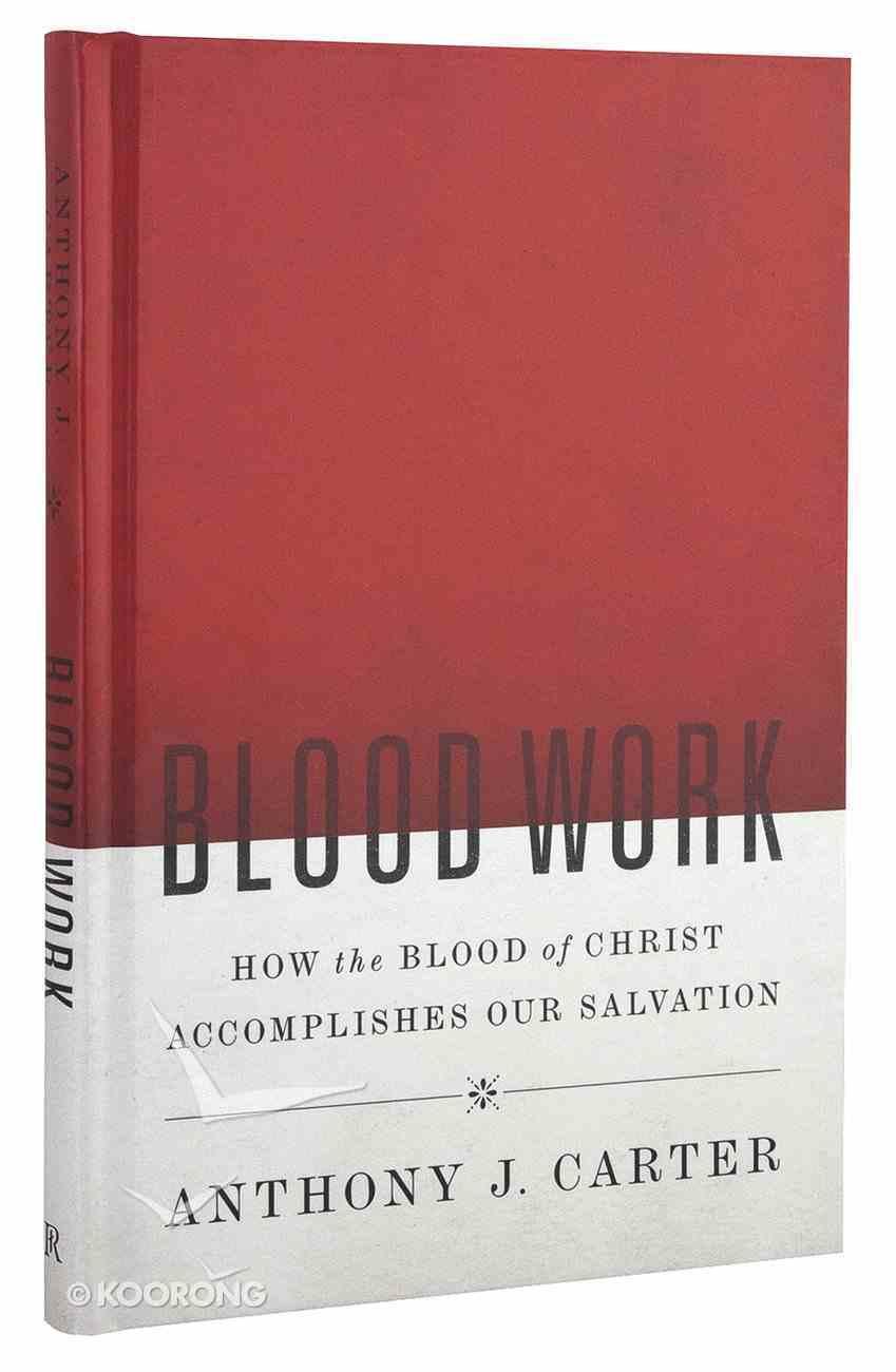 Blood Work: How the Blood of Christ Accomplishes Salvation Hardback