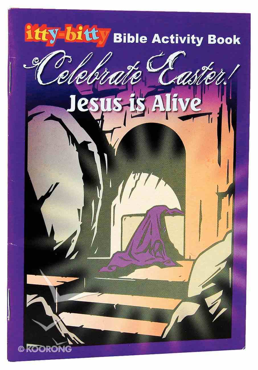 Activity Book Celebrate Easter! Jesus is Alive (Itty Bitty Bible Series) Paperback