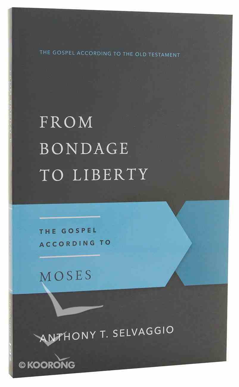 From Bondage to Liberty (Gospel According To The Old Testament Series) Paperback