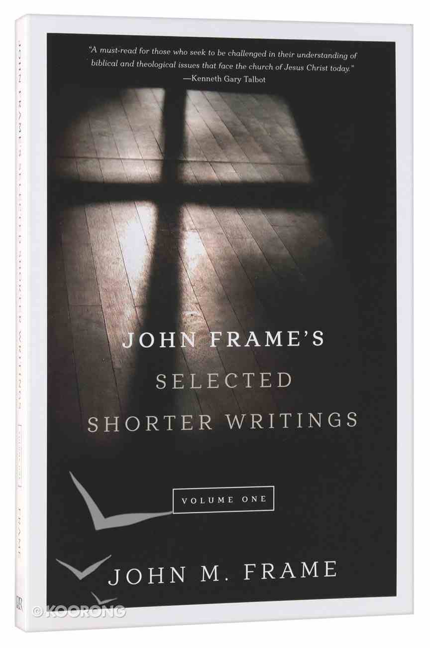 John Frame's Selected Shorter Writings (Volume 1) Paperback