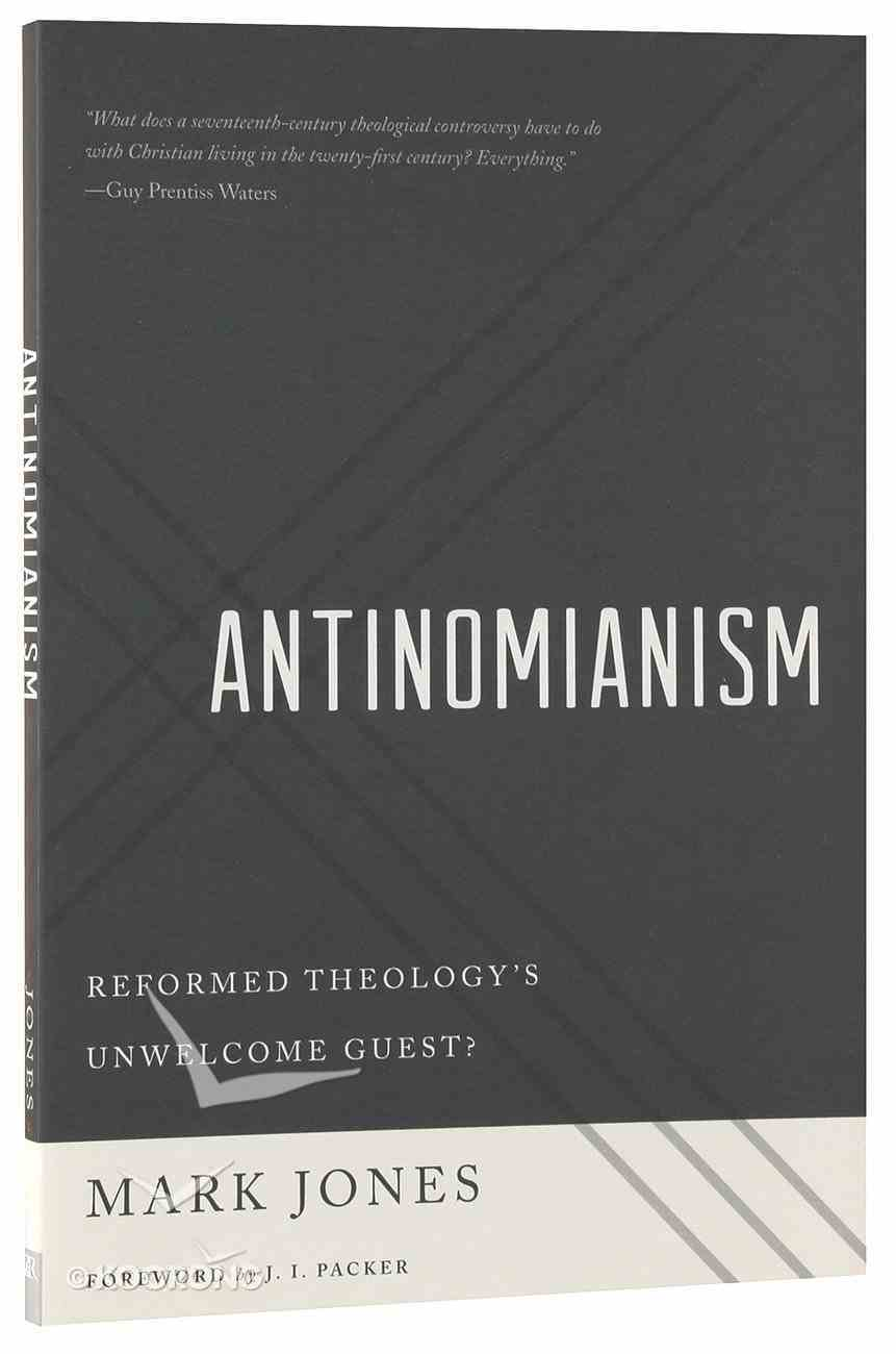 Antinomianism: Reformed Theology's Unwelcome Guest? Paperback