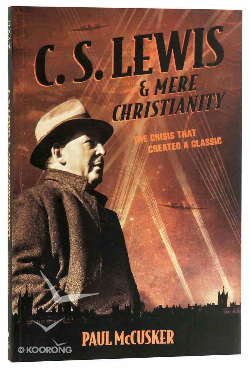 Lewis & Mere Christianity: The Crisis That Created a Classic Paperback
