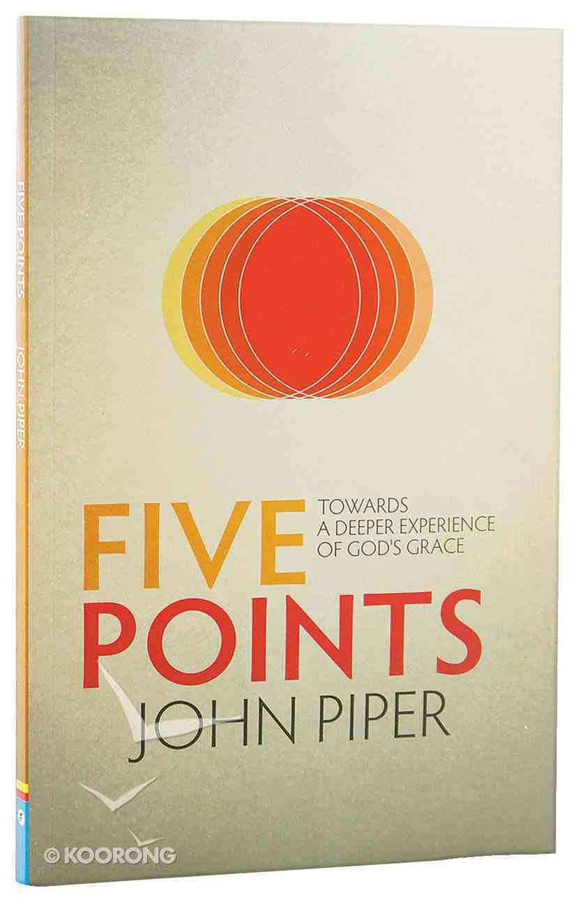 Five Points: Towards a Deeper Experience of God's Grace Paperback
