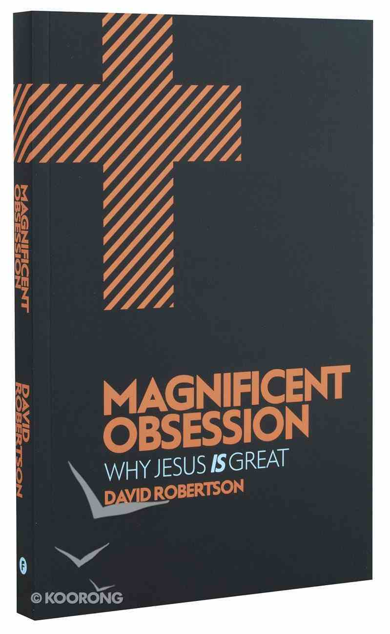 Magnificent Obsession: Why Jesus is Great Paperback