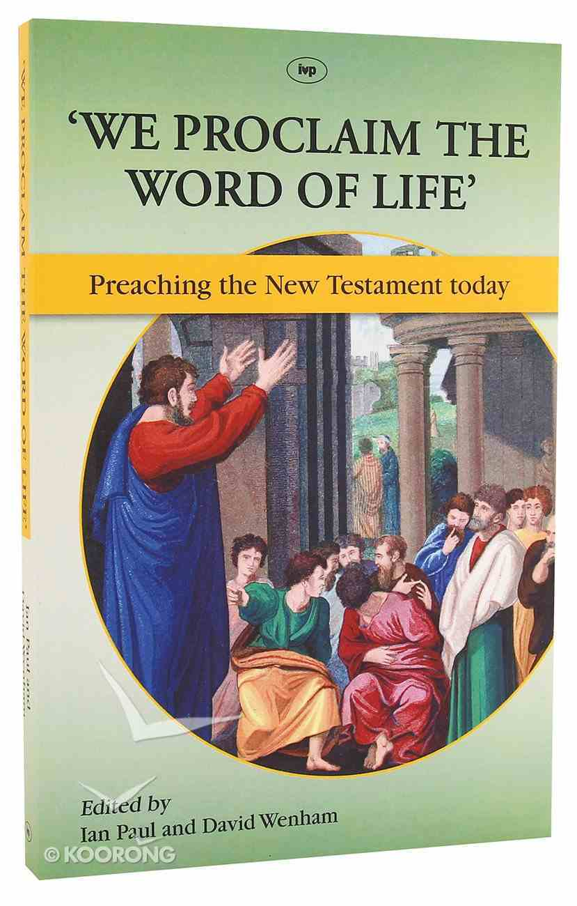 'We Proclaim the Word of Life': Preaching the New Testament Today Paperback
