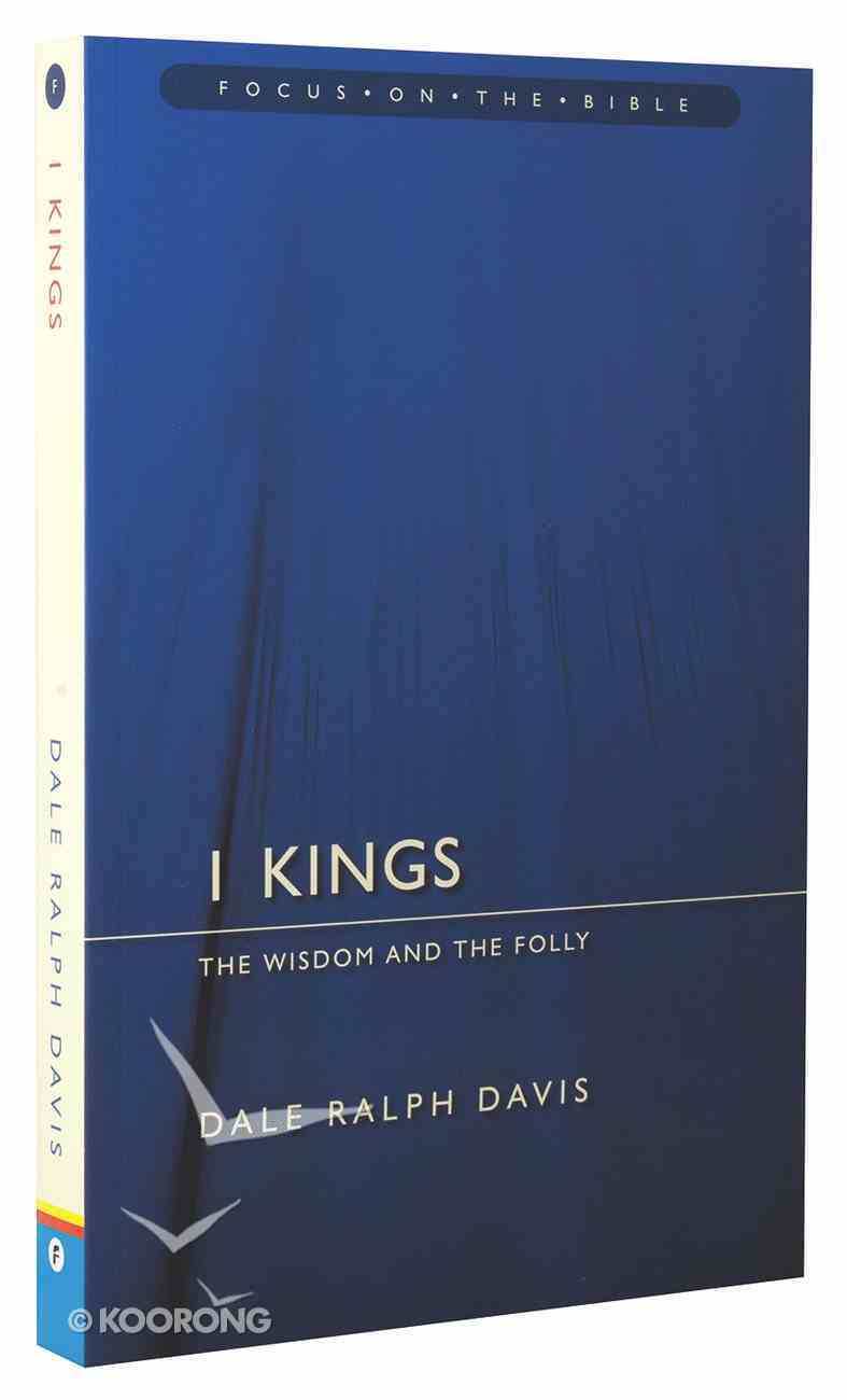1 Kings - the Wisdom and the Folly (Focus On The Bible Commentary Series) Paperback