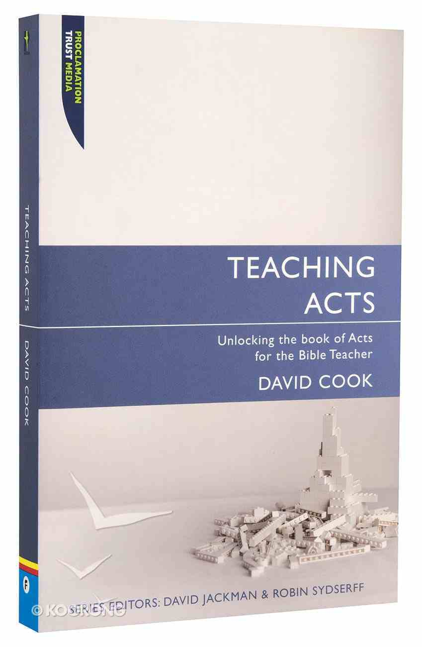 "Teaching Acts (Proclamation Trust's ""Preaching The Bible"" Series) Paperback"