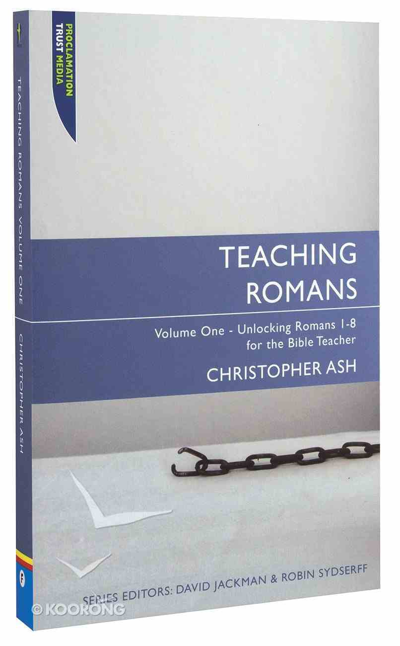 "Teaching Romans 1-8 (Proclamation Trust's ""Preaching The Bible"" Series) Paperback"