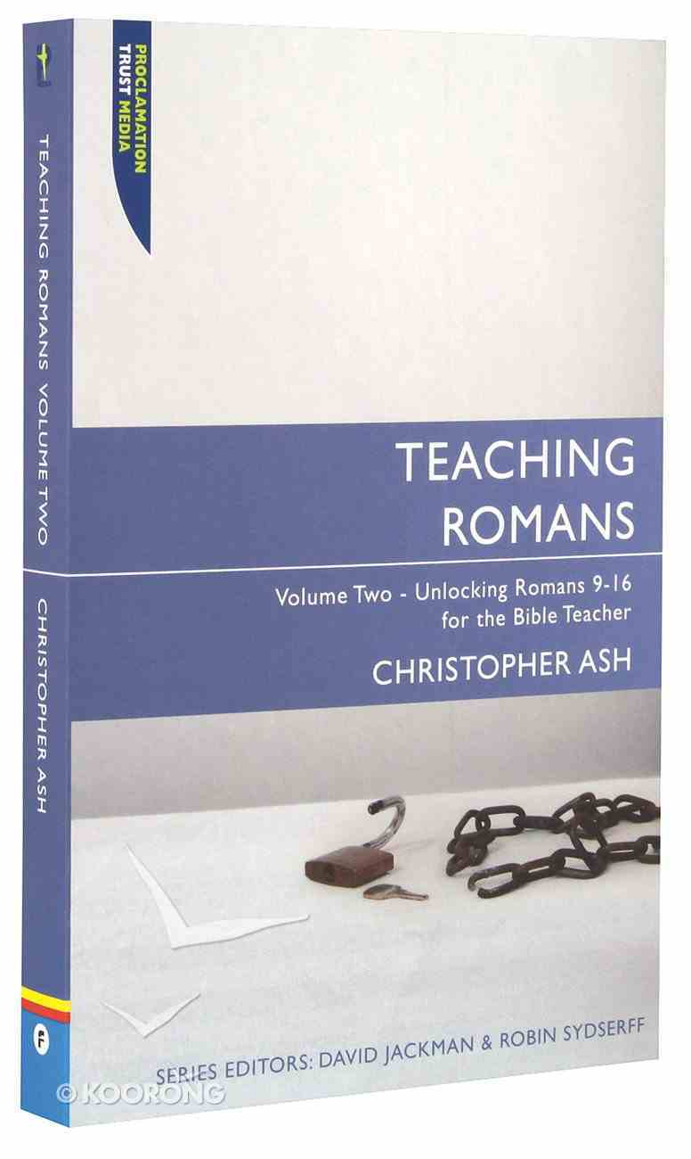 """Teaching Romans 9-16 (Proclamation Trust's """"Preaching The Bible"""" Series) Paperback"""