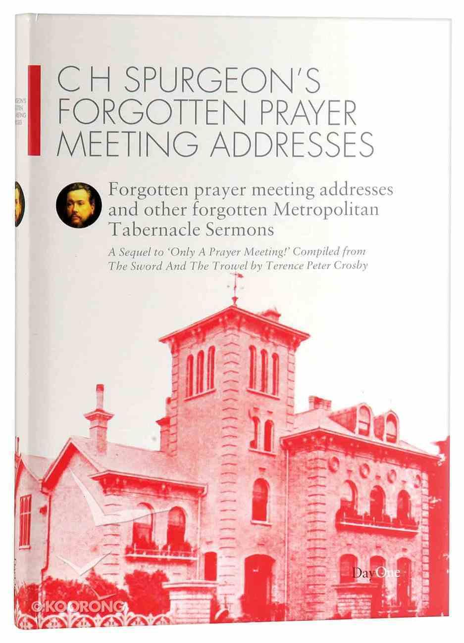 C H Spurgeon's Forgotten Prayer Meeting Addresses (Volume 1) (Spurgeon Forgotten Treasures Series) Hardback