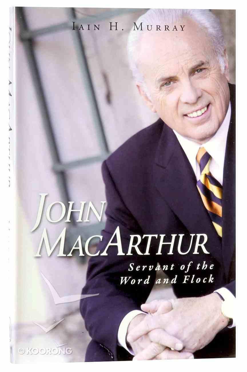 John Macarthur: Servant of the Word and Flock Hardback