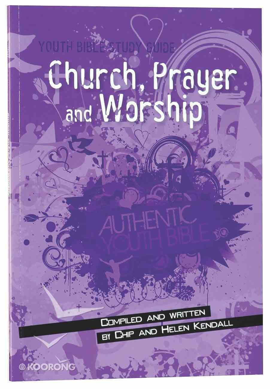 Church, Prayer and Worship (Youth Bible Study Guide Series) Paperback