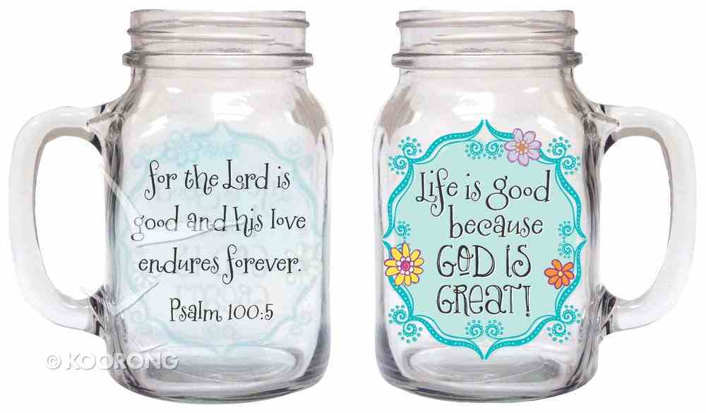 Old Fashioned Drinkin Jar: Life is Good Because God is Great, Psalm 100:5 Homeware