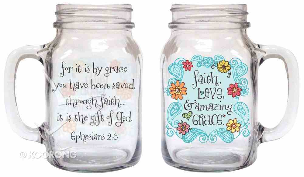 Old Fashioned Drinkin Jar: Faith, Love & Amazing Grace, Ephesians 2:8 Homeware