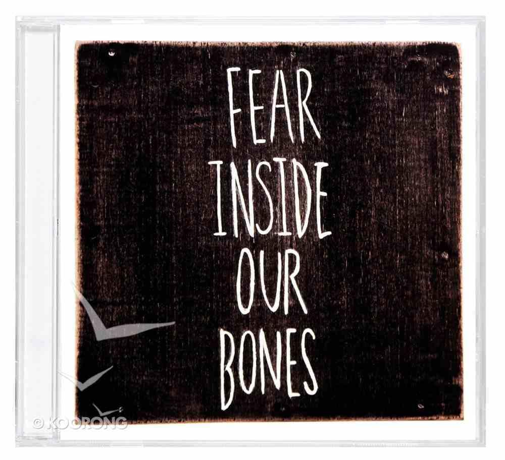 Fear Inside Our Bones CD