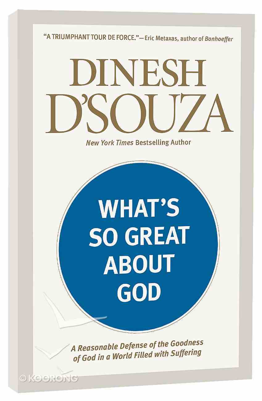 What's So Great About God: A Reasonable Defense of the Goodness of God in a World Filled With Suffering Paperback