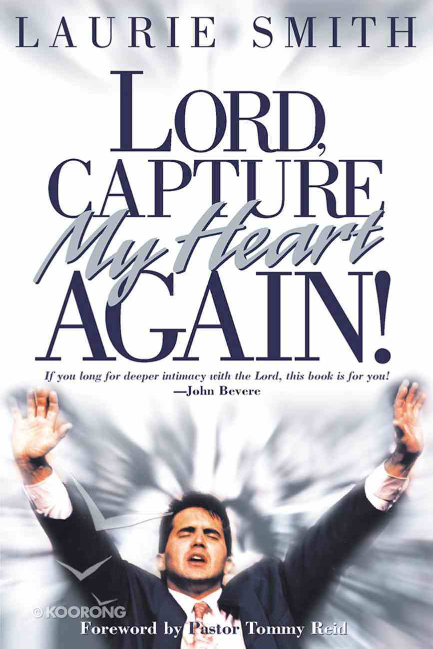 Lord, Capture My Heart Again! Paperback
