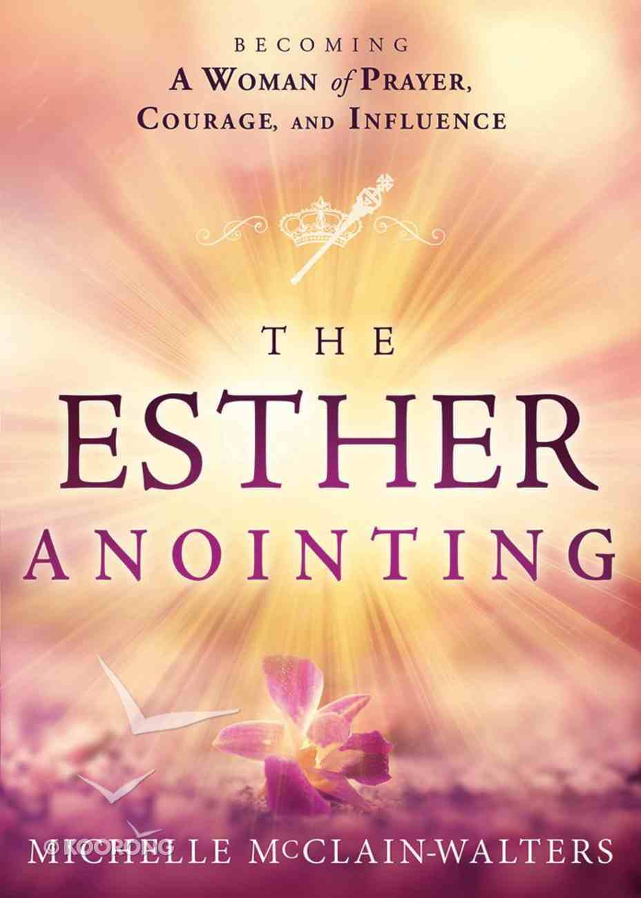 The Esther Anointing: Activating Your Divine Gifts to Make a Difference Paperback