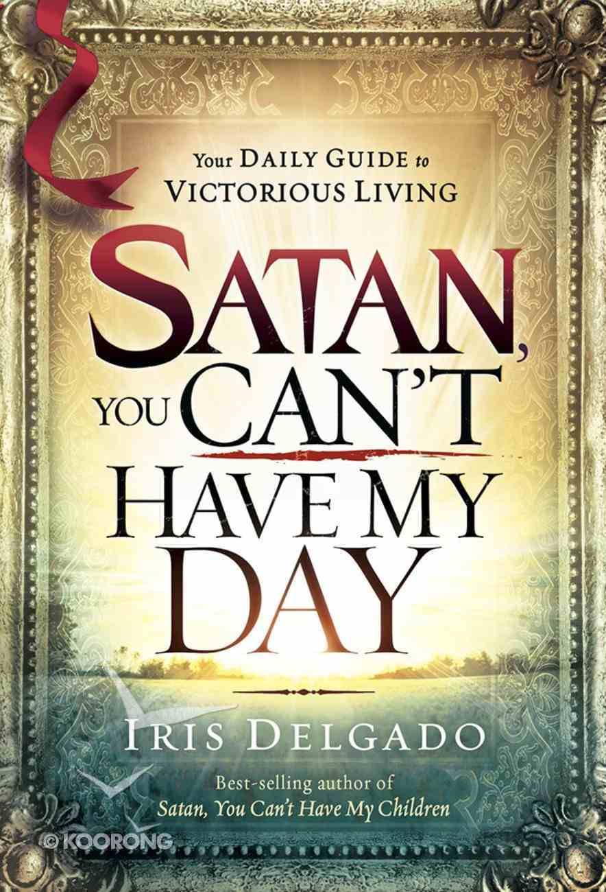Satan, You Can't Have My Day Hardback