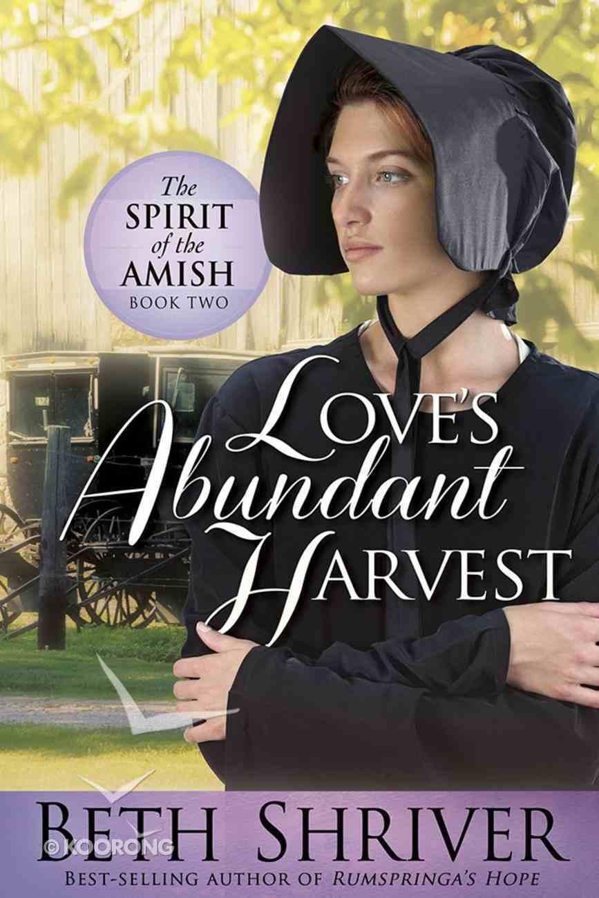 Love's Abundant Harvest (#02 in Spirit Of The Amish Series) Paperback