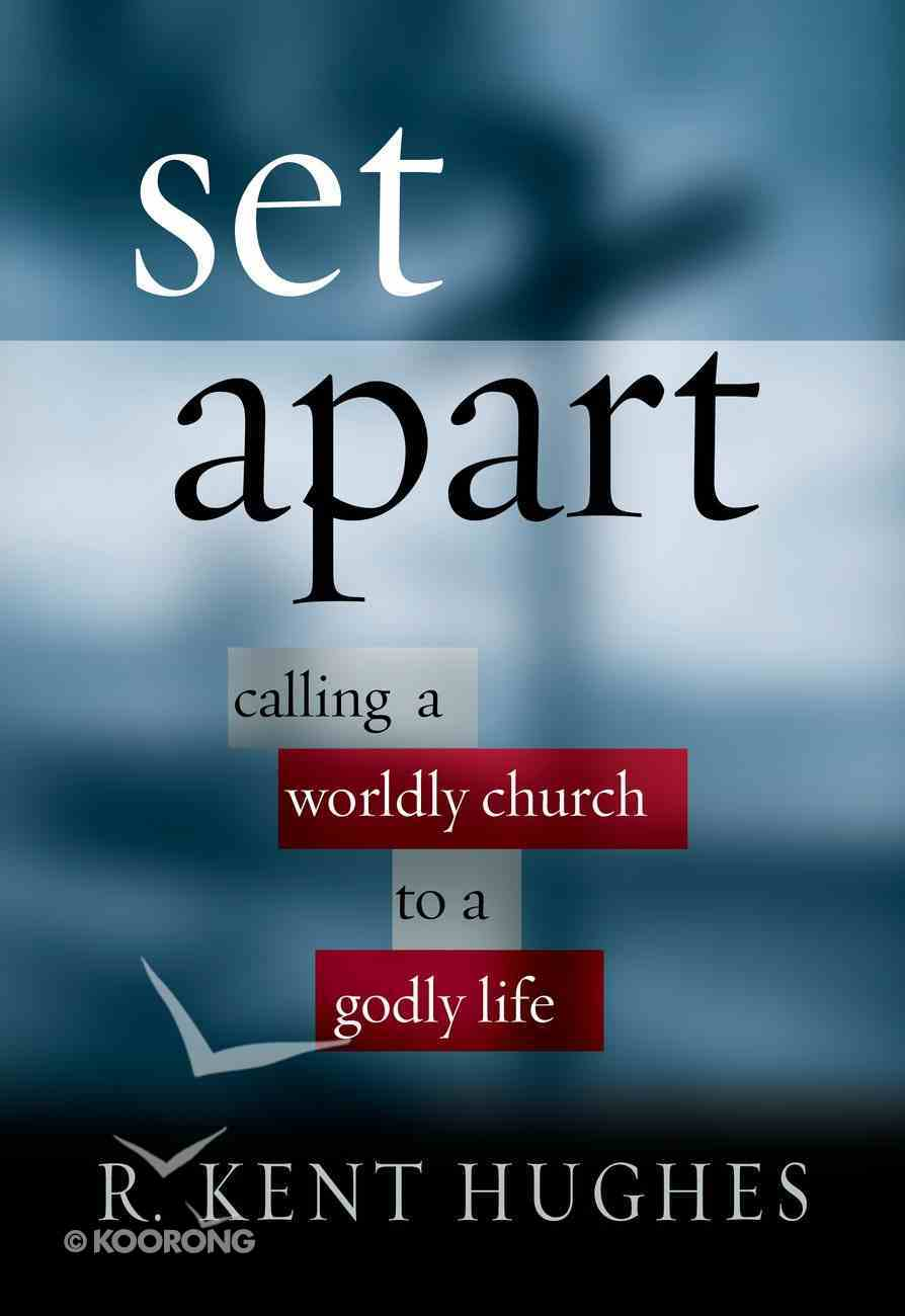 Set Apart: Calling a Worldly Church to a Godly Life Paperback
