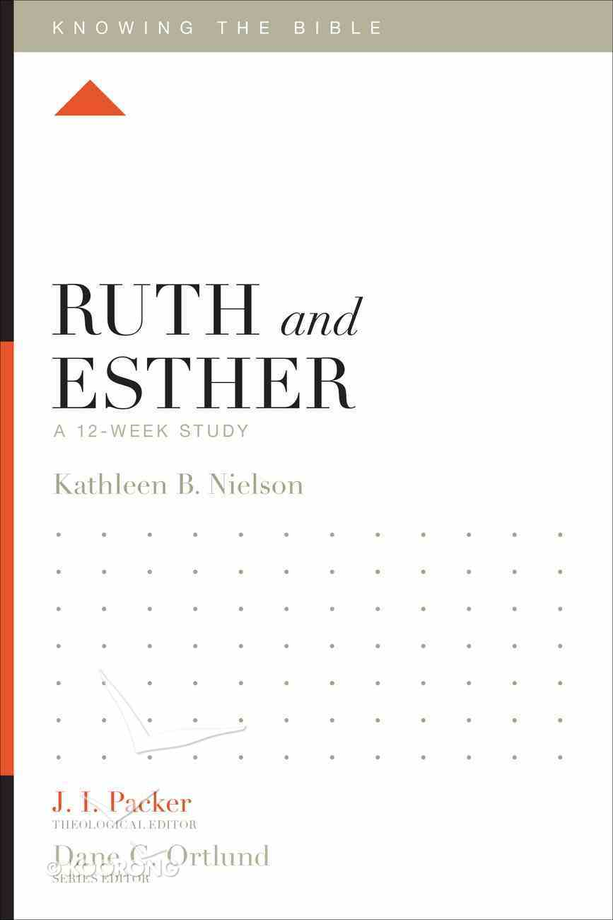 Ruth and Esther (12 Week Study) (Knowing The Bible Series) Paperback