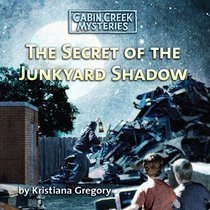 Album Image for The Secret of the Junkyard Shadow (Unabridged) (#06 in Cabin Creek Mysteries Series) - DISC 1