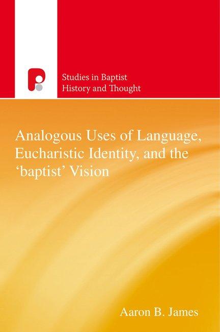 Product: Sbht: Analogous Uses Of Language, Eucharistic Identity, And The 'baptist' Vision (Ebook) Image