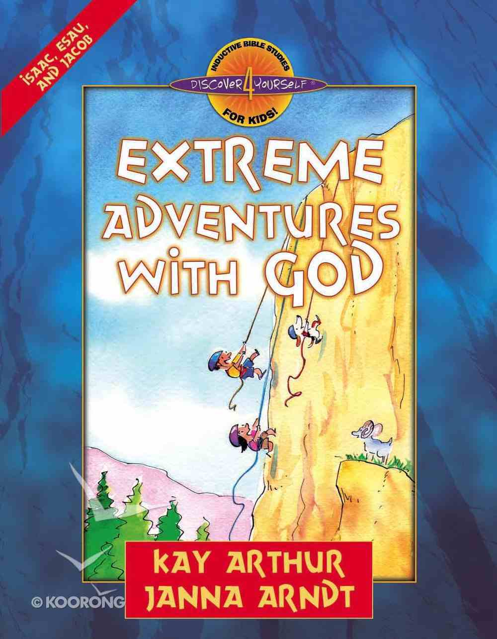 Extreme Adventures With God (Isaac, Esau, and Jacob) (Discover For Yourself Bible Studies Series) Paperback
