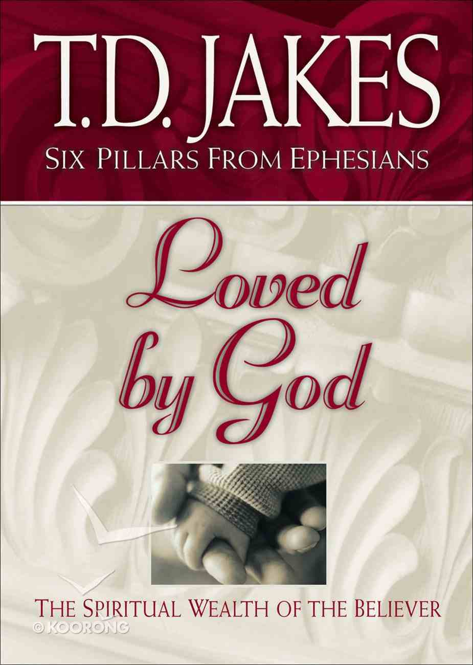 Loved By God (#01 in Six Pillars From Ephesians Series) Paperback