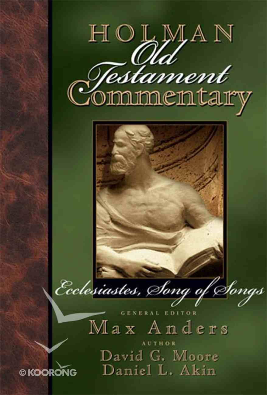 Ecclesiastes, Song of Songs (#14 in Holman Old Testament Commentary Series) Hardback