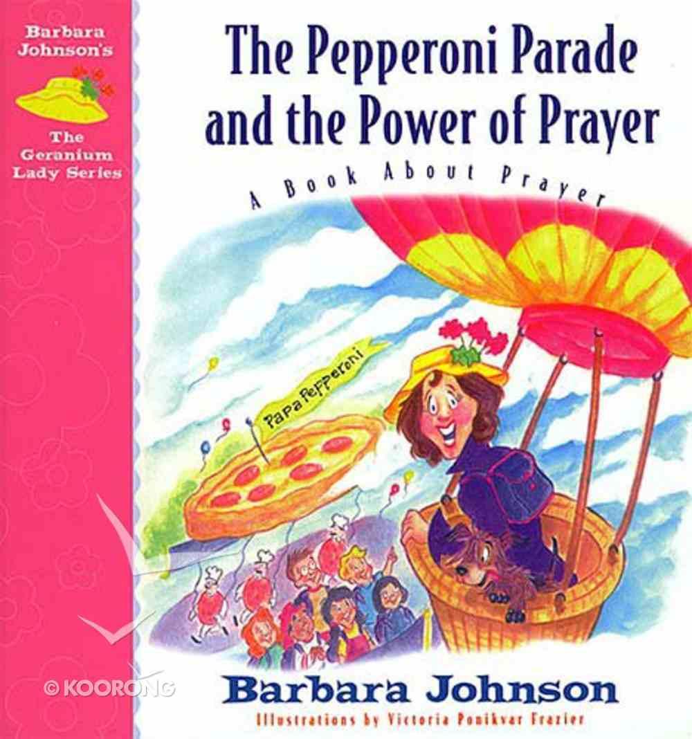 Pepperoni Perade and the Power of Prayer (#03 in Geranium Lady Series) Hardback