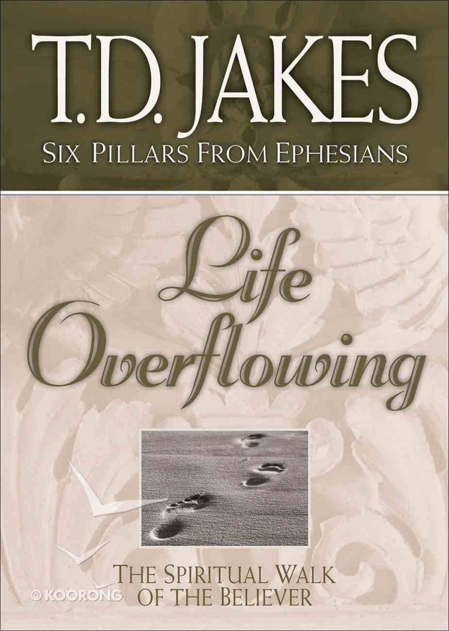 Life Overflowing (#04 in Six Pillars From Ephesians Series) Hardback